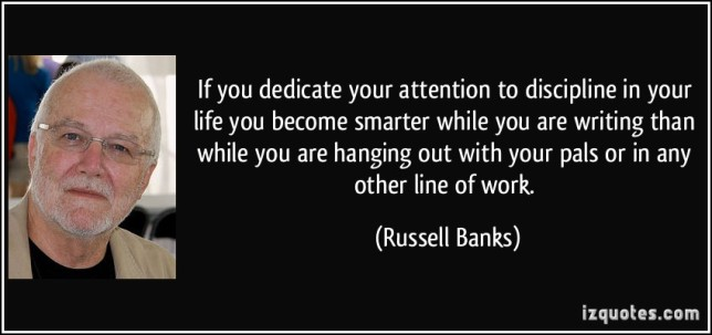 quote-if-you-dedicate-your-attention-to-discipline-in-your-life-you-become-smarter-while-you-are-writing-russell-banks-11536